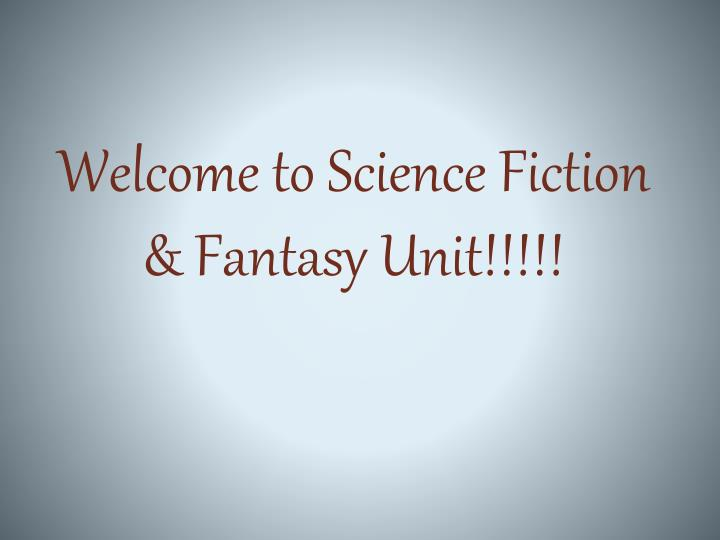 Welcome to science fiction fantasy unit