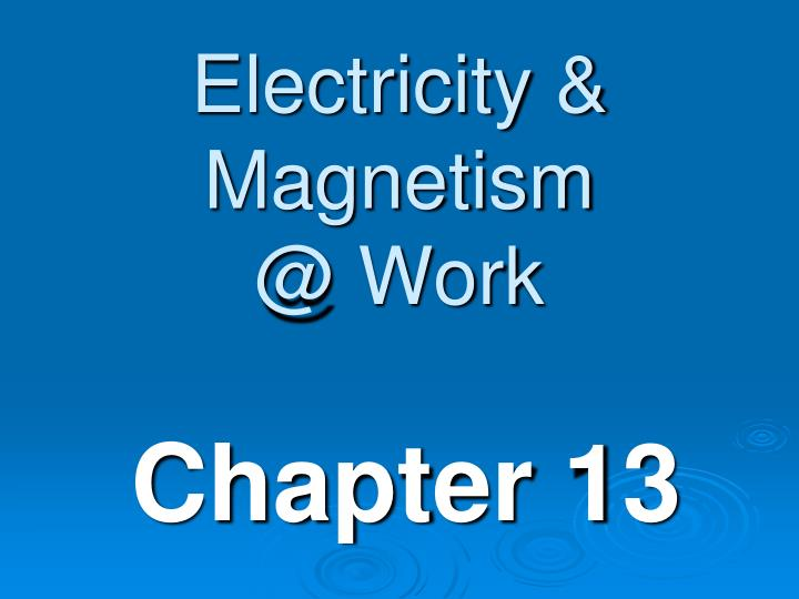 Electricity magnetism @ work