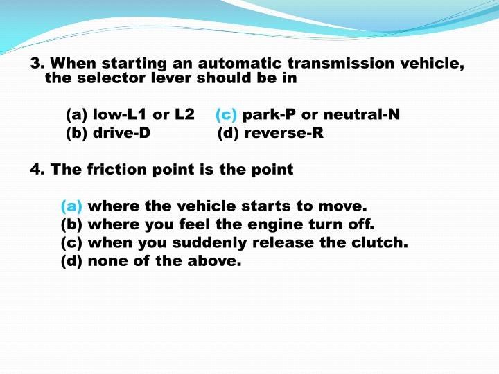 3. When starting an automatic transmission vehicle, the selector lever should be in