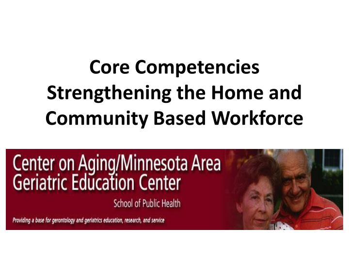 core competencies strengthening the home and community based workforce n.