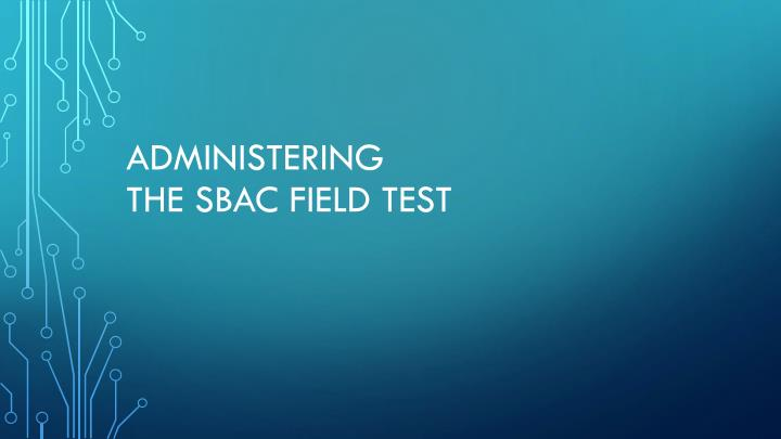 Administering the sbac field test
