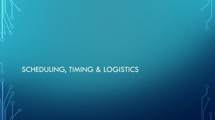 Scheduling, timing & logistics