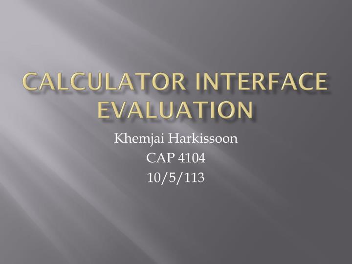 Ppt Calculator Interface Evaluation Powerpoint Presentation Id