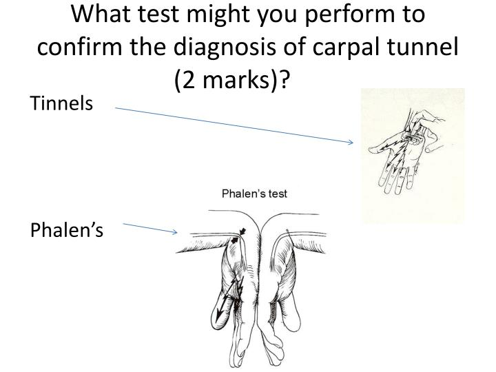 What test might you perform to confirm the diagnosis of carpal tunnel (2 marks)?