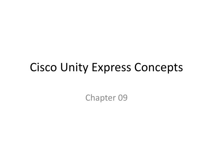 PPT - Cisco Unity Express Concepts PowerPoint Presentation
