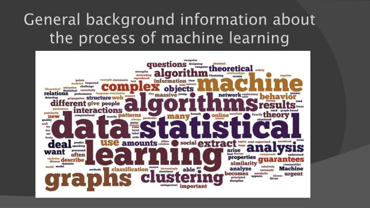 General background information about the process of machine learning