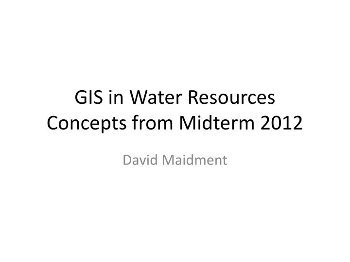 gis in water resources concepts from midterm 2012 n.
