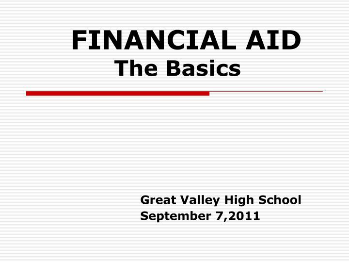 financial aid the basics great valley high school september 7 2011 n.