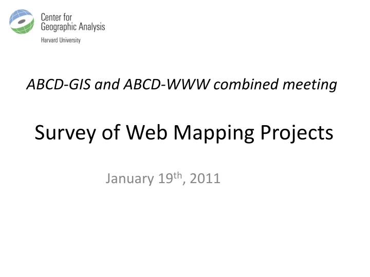 Abcd gis and abcd www combined meeting survey of web mapping projects