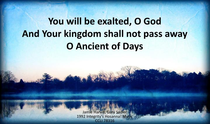 You will be exalted, O God