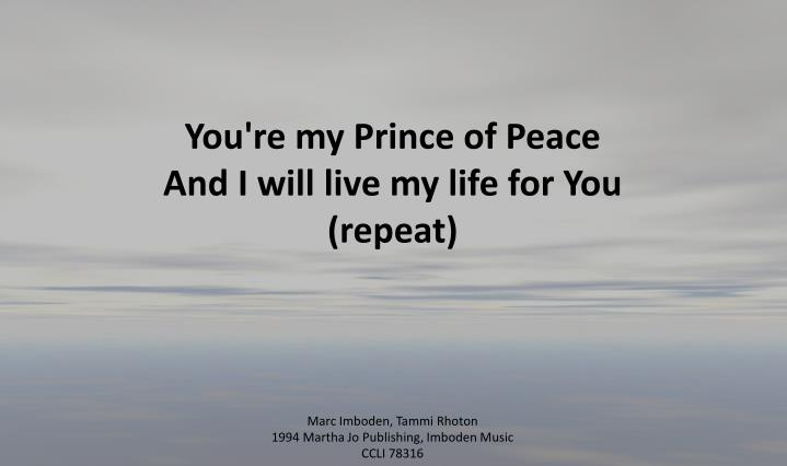 You're my Prince of Peace
