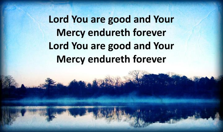 Lord You are good and Your