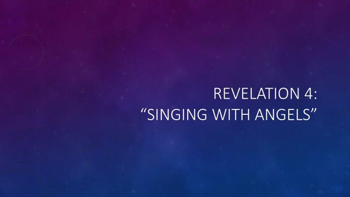 revelation 4 singing with angels n.