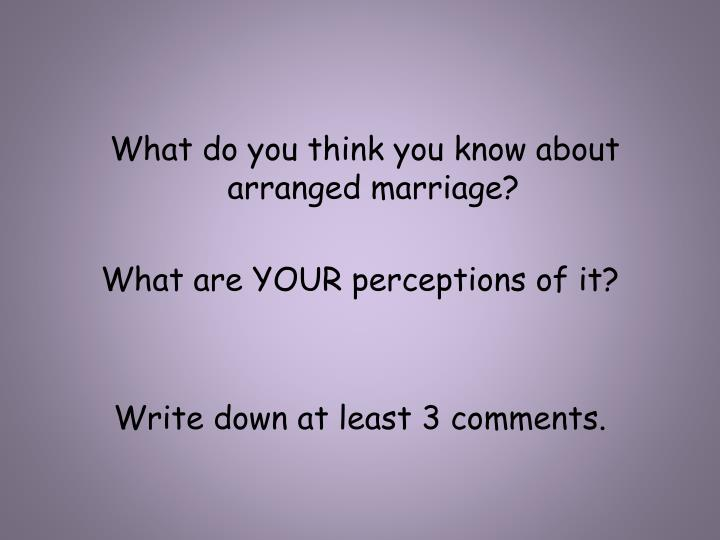 What do you think you know about arranged marriage?