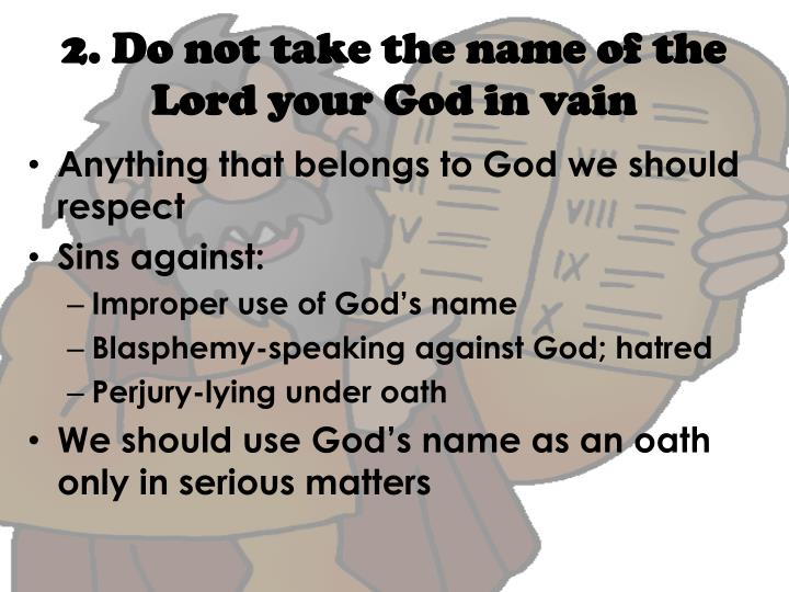 2. Do not take the name of the Lord your God in vain