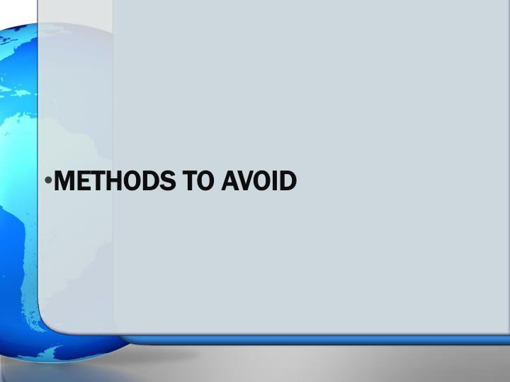 Methods to Avoid