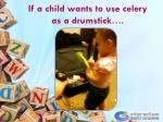if a child wants to use celery as a drumstick