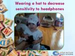 wearing a hat to decrease sensitivity to headphones