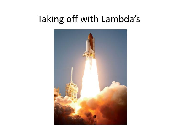 Taking off with Lambda's