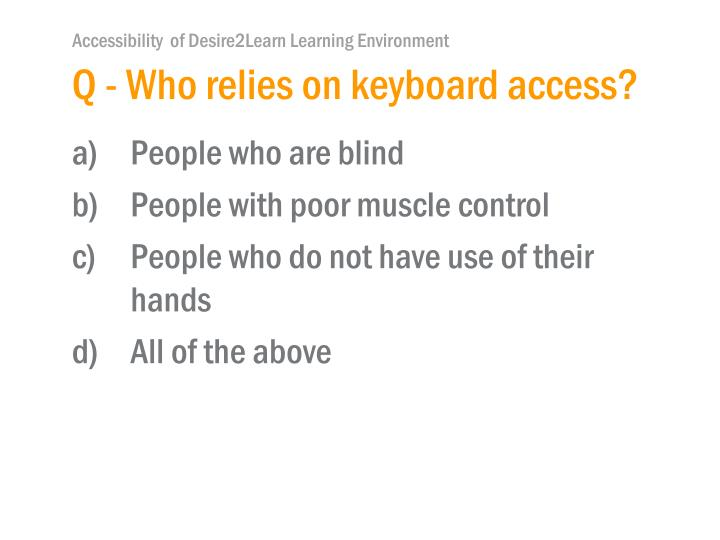 Q - Who relies on keyboard access?