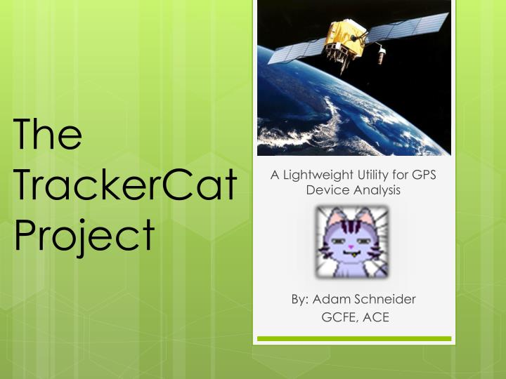 A lightweight utility for gps device analysis by adam schneider gcfe ace