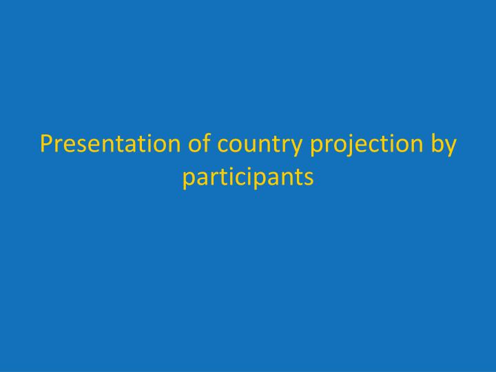 Presentation of country projection by participants