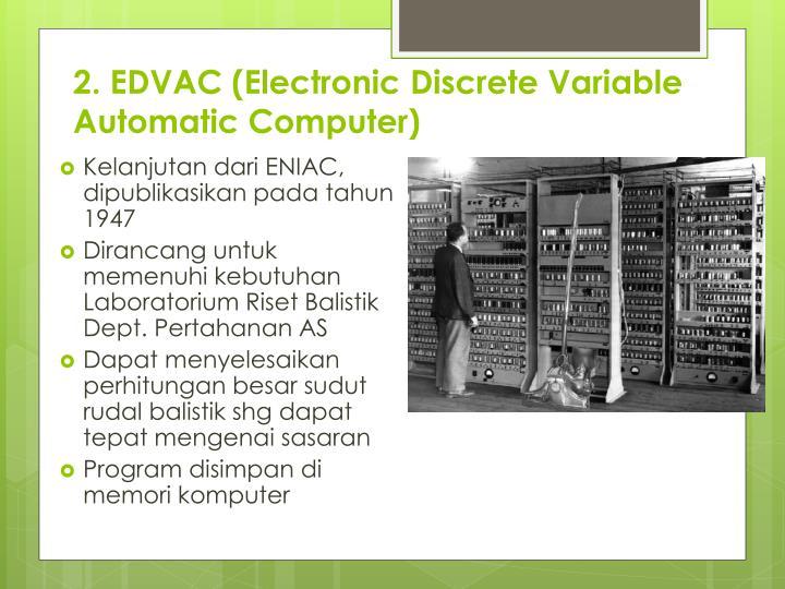 2. EDVAC (Electronic Discrete Variable Automatic Computer)