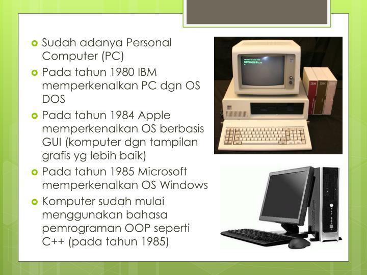 Sudah adanya Personal Computer (PC)