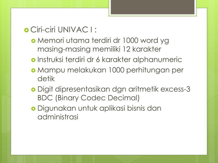Ciri-ciri UNIVAC I :