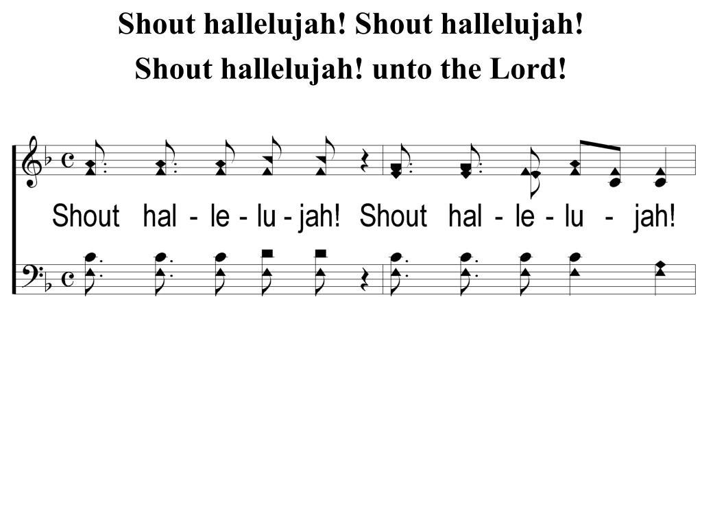 PPT - Shout hallelujah! Shout hallelujah! Shout hallelujah! unto the ...