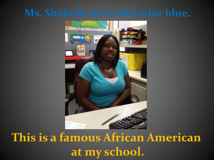 Ms. Shakelia loves the color blue.