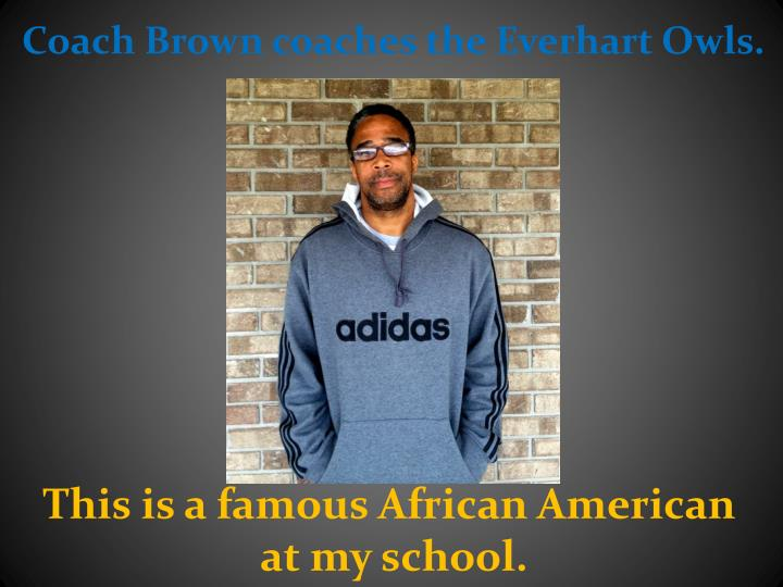 Coach Brown coaches the Everhart Owls.