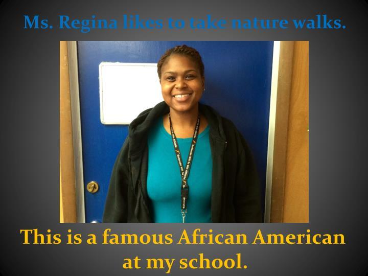 Ms. Regina likes to take nature walks.