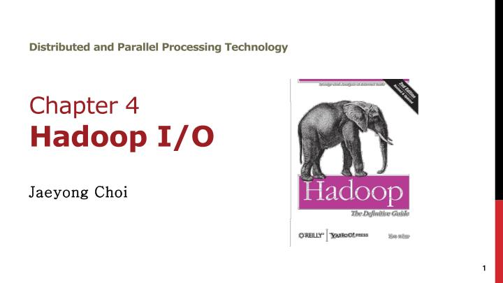distributed and parallel processing technology chapter 4 hadoop i o n.