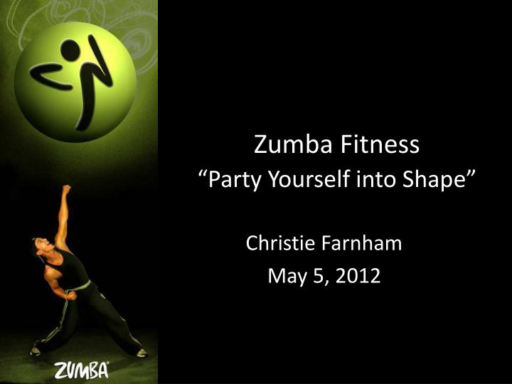 Ppt zumba fitness party yourself into shape powerpoint zumba fitnessparty yourself into shape toneelgroepblik Choice Image