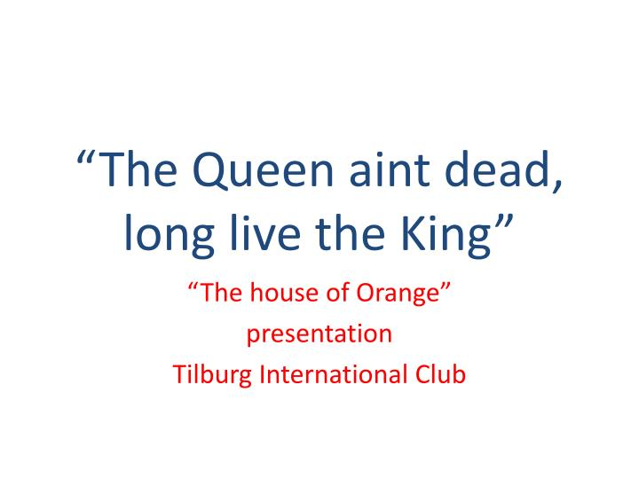 the queen aint dead long live the king n.