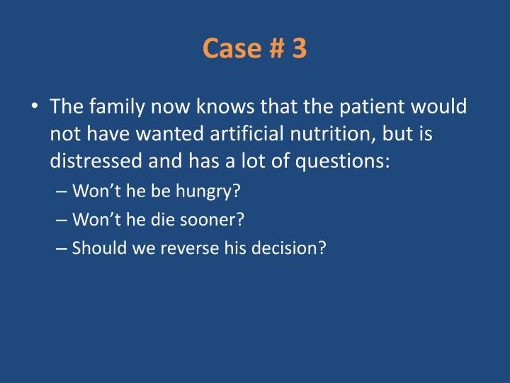 The family now knows that the patient would not have wanted artificial nutrition, but is distressed and has a lot of questions: