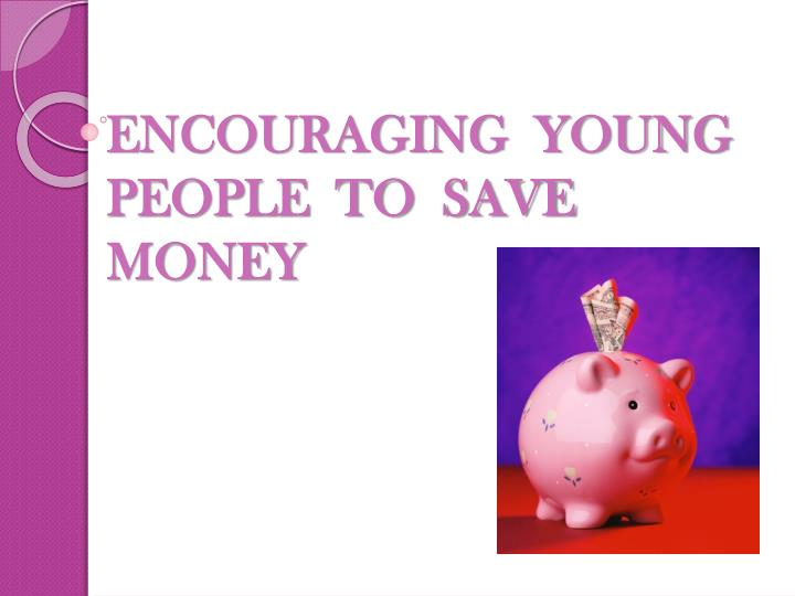 encouraging young people to save money n.