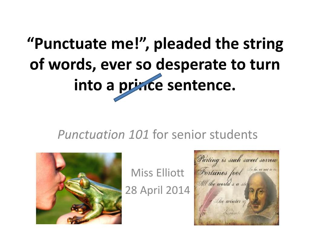 Ppt Punctuate Me Pleaded The String Of Words Ever So Desperate To Turn Into A Prince Sentence Powerpoint Presentation Id 1839044 If you are desperate , you are in such a bad situation that you are willing to try. punctuate me pleaded the string