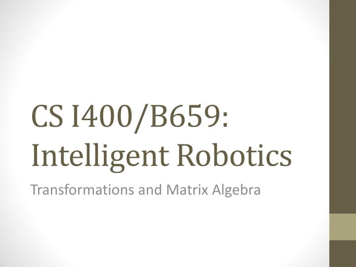 Cs i400 b659 intelligent robotics