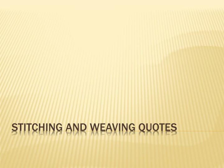 stitching and weaving quotes n.
