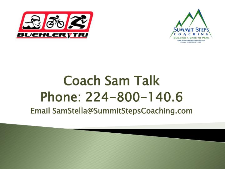 Coach sam talk phone 224 800 140 6 email samstella@summitstepscoaching com