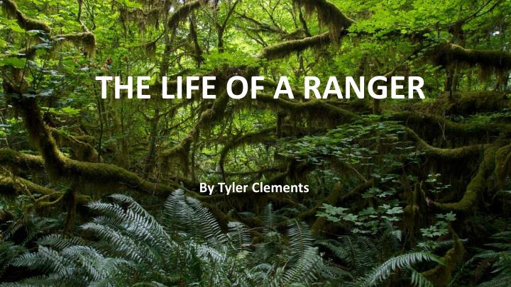 THE LIFE OF A RANGER