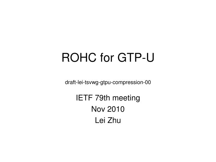 rohc for gtp u draft lei tsvwg gtpu compression 00 n.