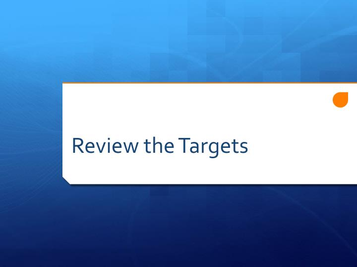 Review the Targets