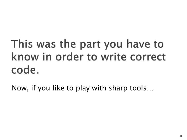 This was the part you have to know in order to write correct code.