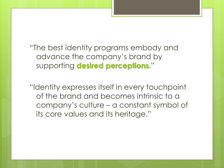 """The best identity programs embody and advance the company's brand by supporting"