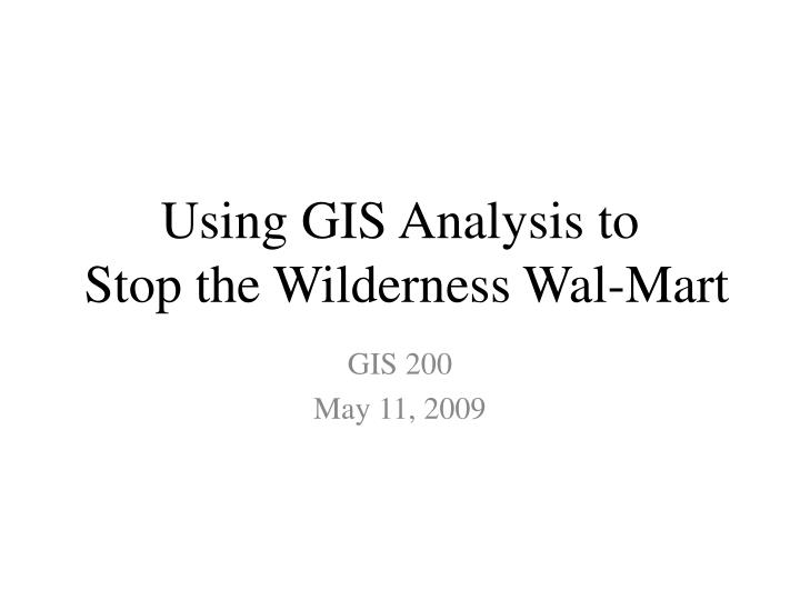 using gis analysis to stop the wilderness wal mart n.