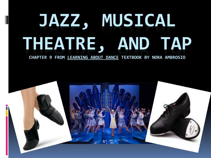 jazz musical theatre and tap chapter 9 from learning about dance textbook by nora ambrosio n.