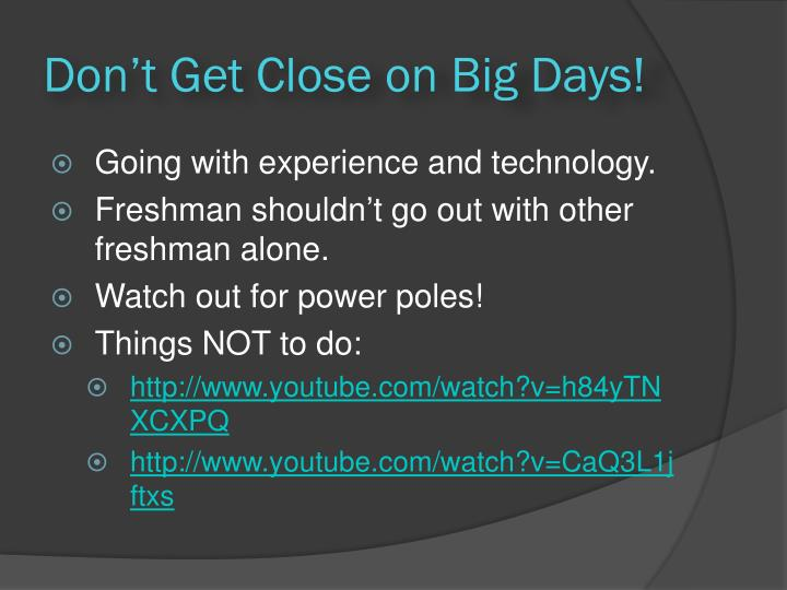 Don't Get Close on Big Days!